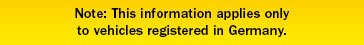 Note: This information applies only to vehicles registered in Germany.